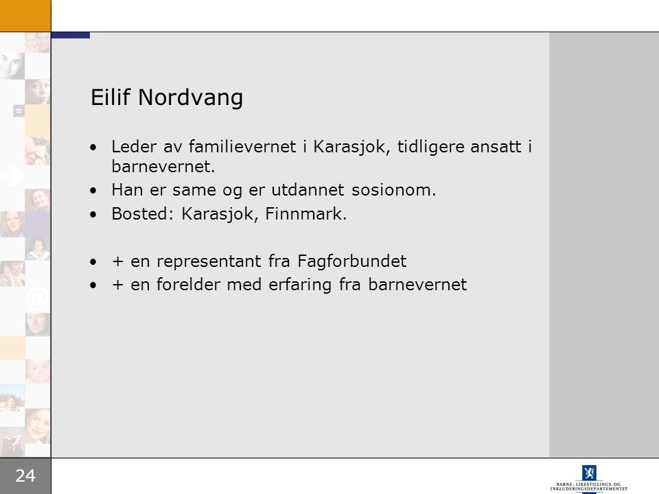 Eilif Nordvang Leder av familievernet i Karasjok, tidligere ansatt i barnevernet. Han er same og er utdannet sosionom.