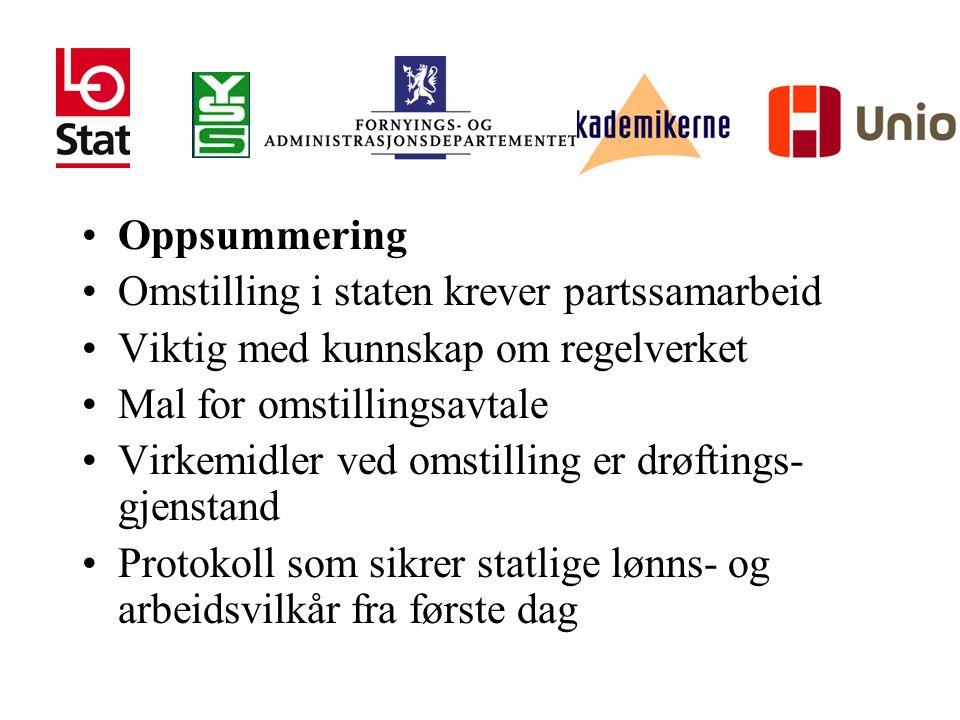 Oppsummering Omstilling i staten krever partssamarbeid. Viktig med kunnskap om regelverket. Mal for omstillingsavtale.