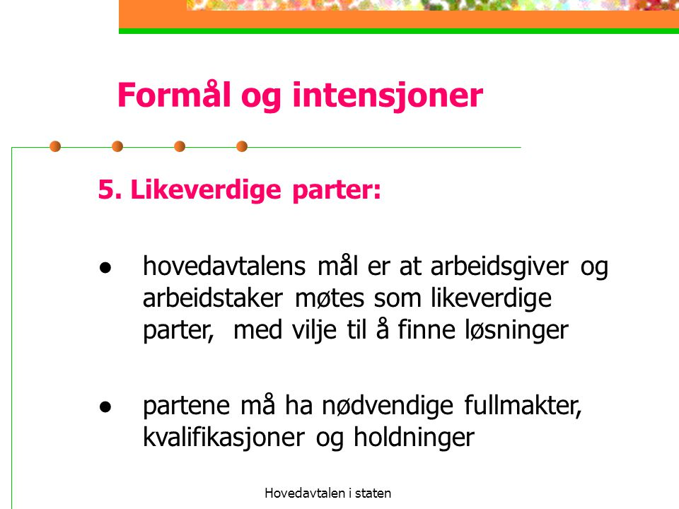 Formål og intensjoner 5. Likeverdige parter: