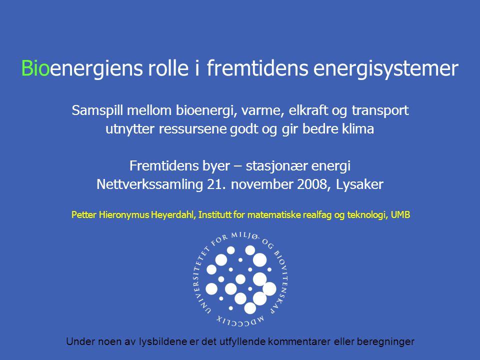 Bioenergiens rolle i fremtidens energisystemer Samspill mellom bioenergi, varme, elkraft og transport utnytter ressursene godt og gir bedre klima Fremtidens byer – stasjonær energi Nettverkssamling 21. november 2008, Lysaker