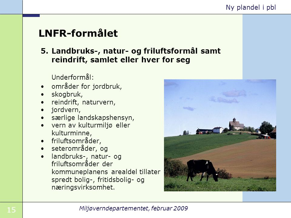 LNFR-formålet Landbruks-, natur- og friluftsformål samt reindrift, samlet eller hver for seg. Underformål: