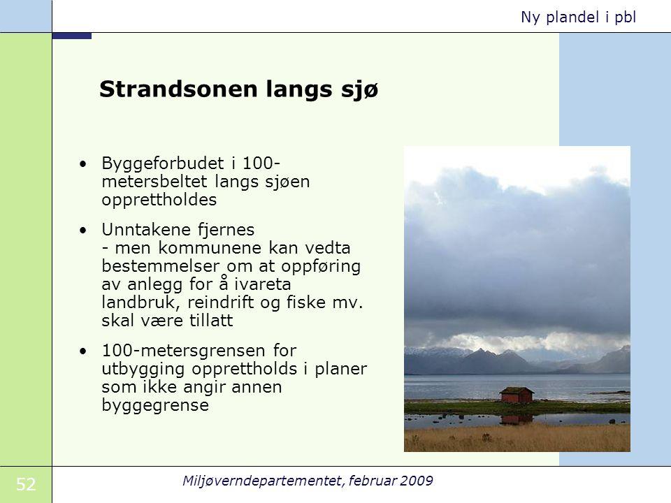 Strandsonen langs sjø Byggeforbudet i 100-metersbeltet langs sjøen opprettholdes.