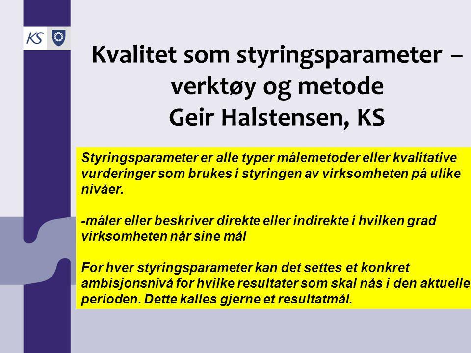 Kvalitet som styringsparameter – verktøy og metode Geir Halstensen, KS
