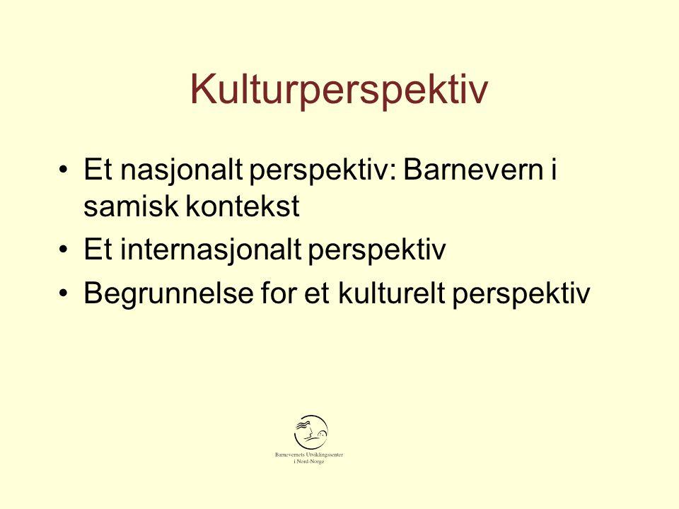 Kulturperspektiv Et nasjonalt perspektiv: Barnevern i samisk kontekst