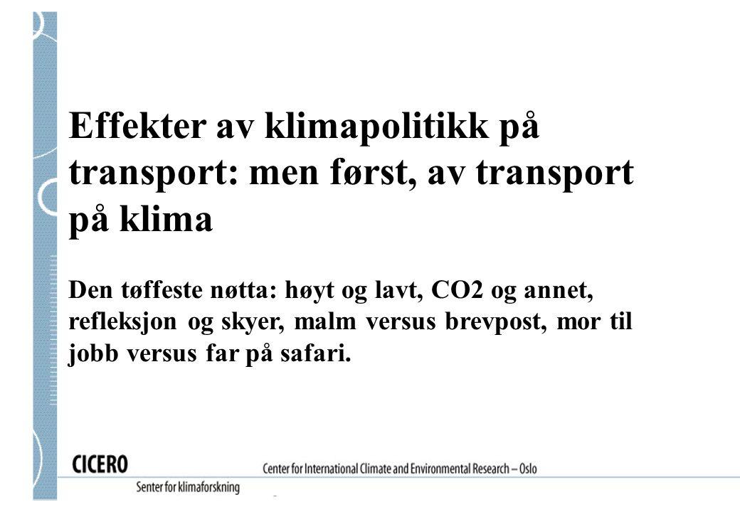 Effekter av klimapolitikk på transport: men først, av transport på klima Den tøffeste nøtta: høyt og lavt, CO2 og annet, refleksjon og skyer, malm versus brevpost, mor til jobb versus far på safari.