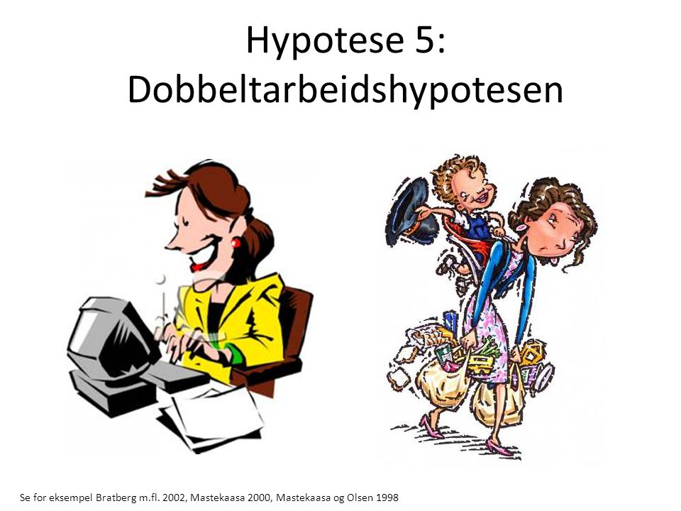 Hypotese 5: Dobbeltarbeidshypotesen