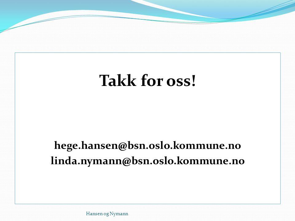 Takk for oss! hege.hansen@bsn.oslo.kommune.no