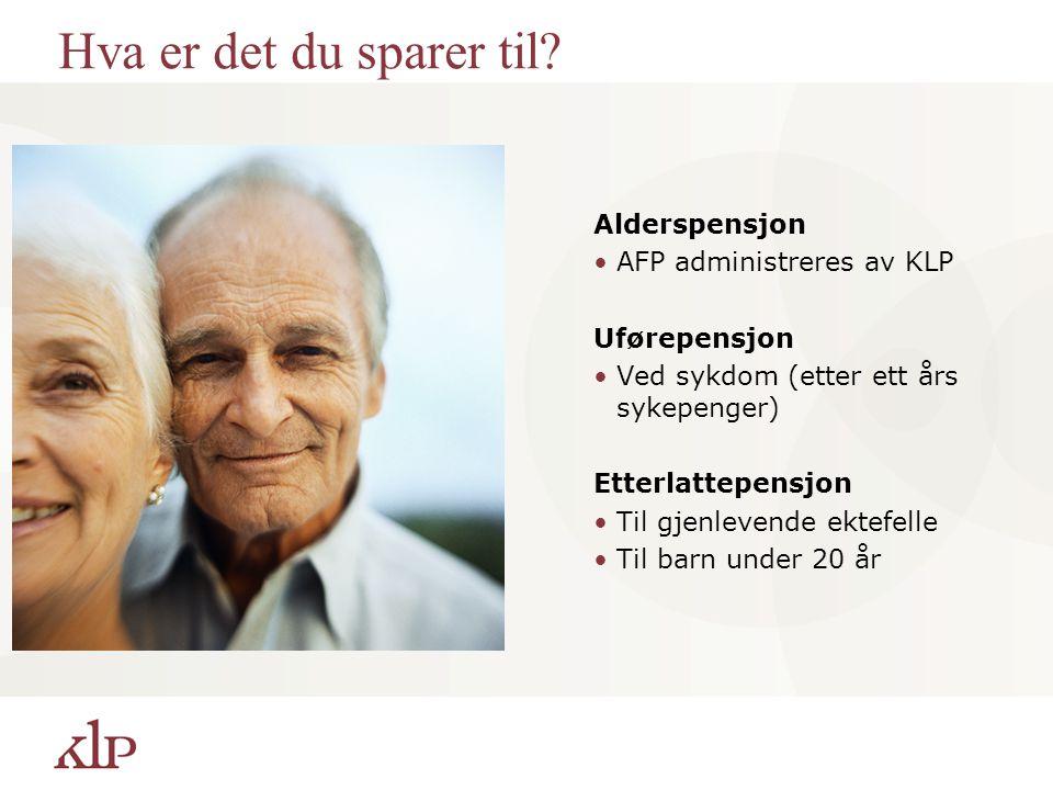 Hva er det du sparer til Alderspensjon AFP administreres av KLP