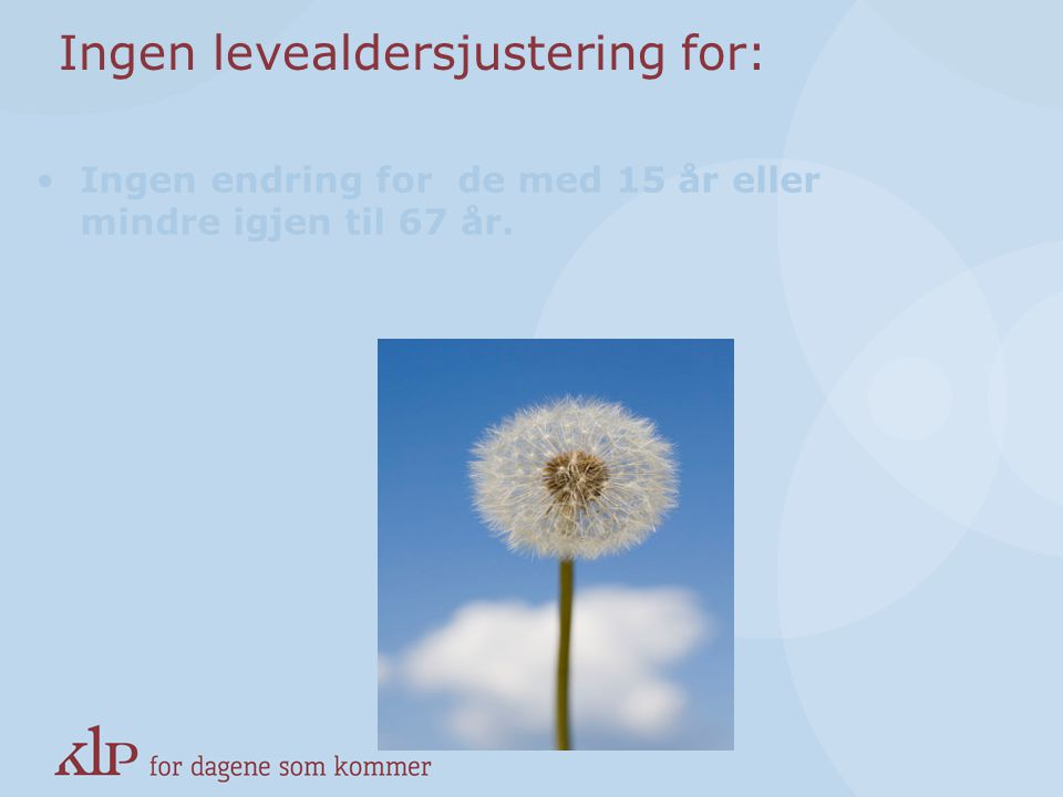 Ingen levealdersjustering for: