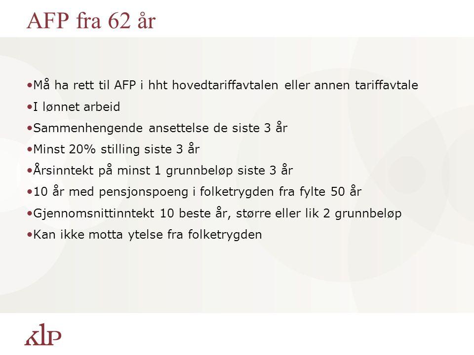 AFP fra 62 år Må ha rett til AFP i hht hovedtariffavtalen eller annen tariffavtale. I lønnet arbeid.