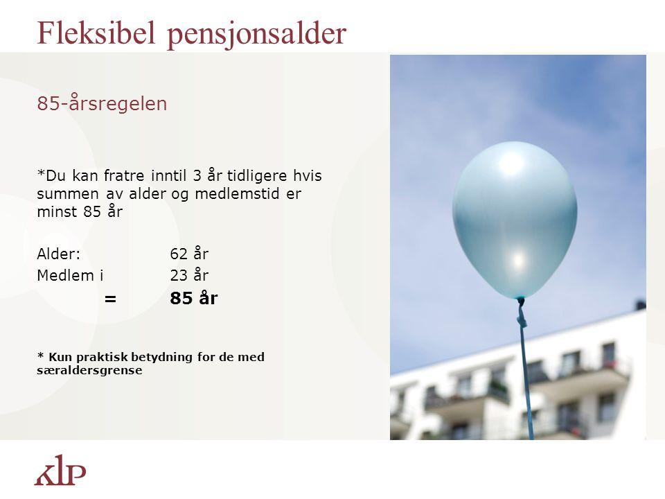 Fleksibel pensjonsalder 85-årsregelen