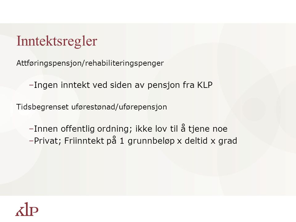 Inntektsregler Ingen inntekt ved siden av pensjon fra KLP