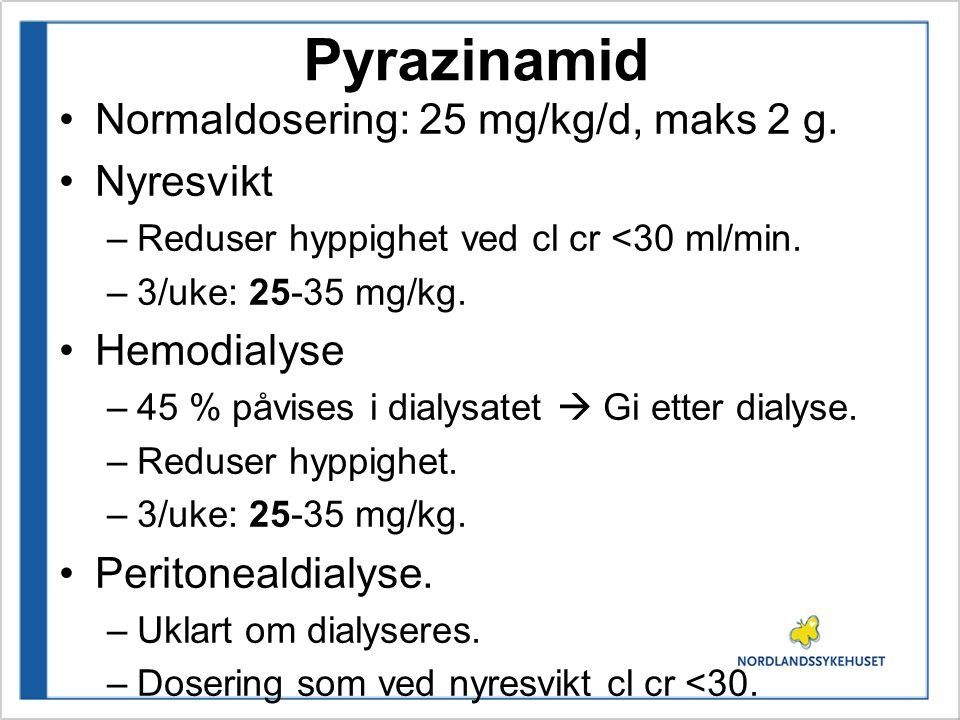 Pyrazinamid Normaldosering: 25 mg/kg/d, maks 2 g. Nyresvikt