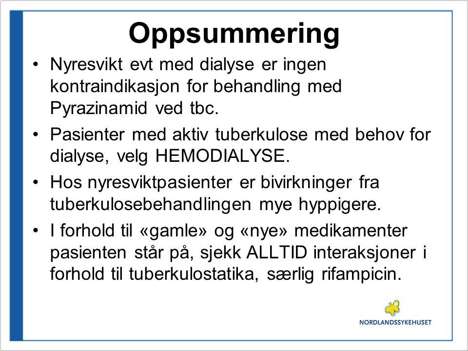 Oppsummering Nyresvikt evt med dialyse er ingen kontraindikasjon for behandling med Pyrazinamid ved tbc.