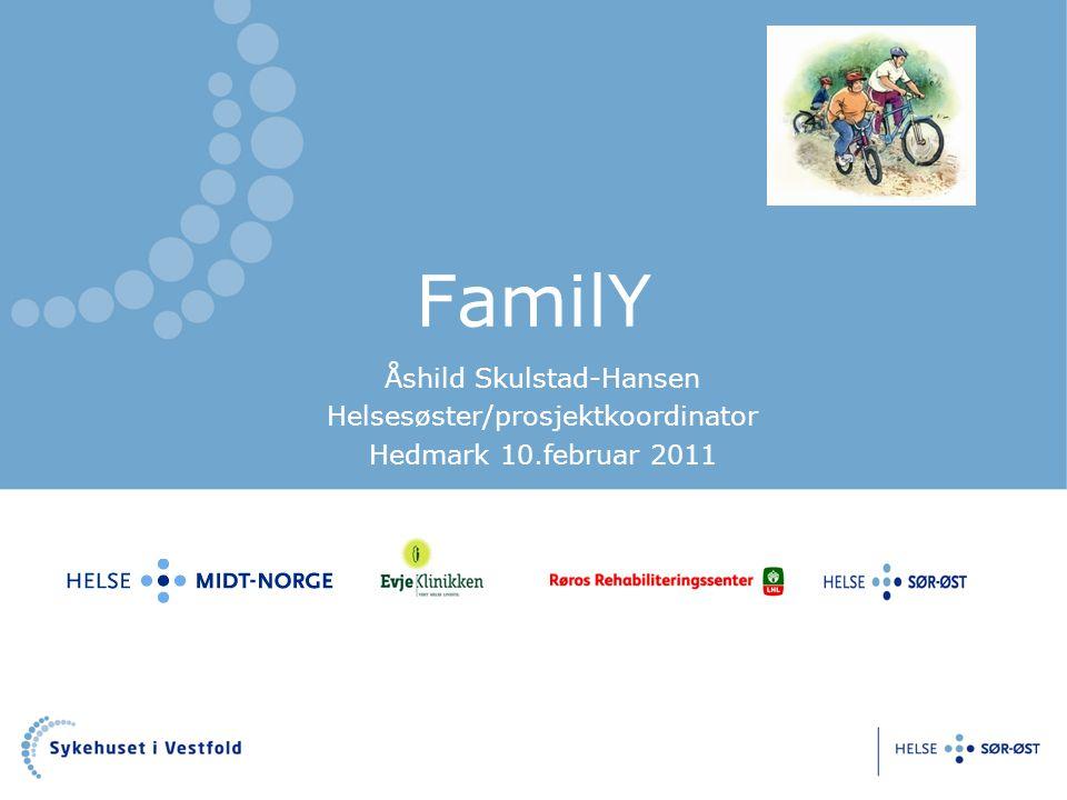 FamilY Åshild Skulstad-Hansen Helsesøster/prosjektkoordinator