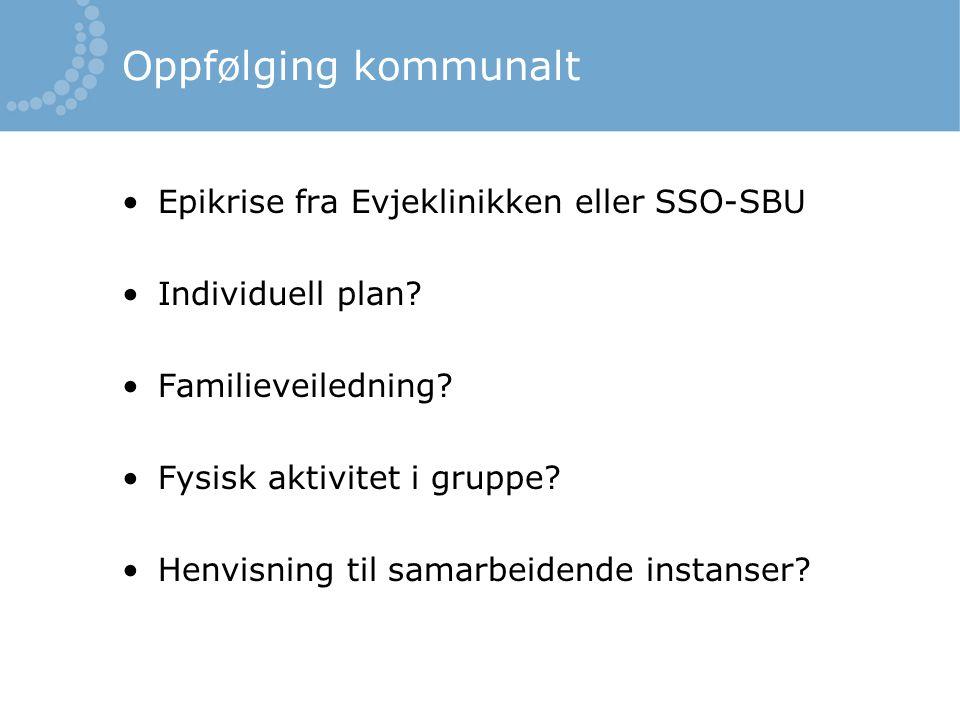 Oppfølging kommunalt Epikrise fra Evjeklinikken eller SSO-SBU