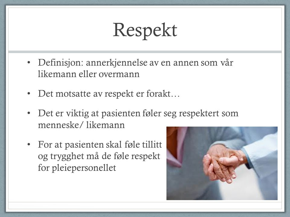 Respekt Definisjon: annerkjennelse av en annen som vår likemann eller overmann. Det motsatte av respekt er forakt…