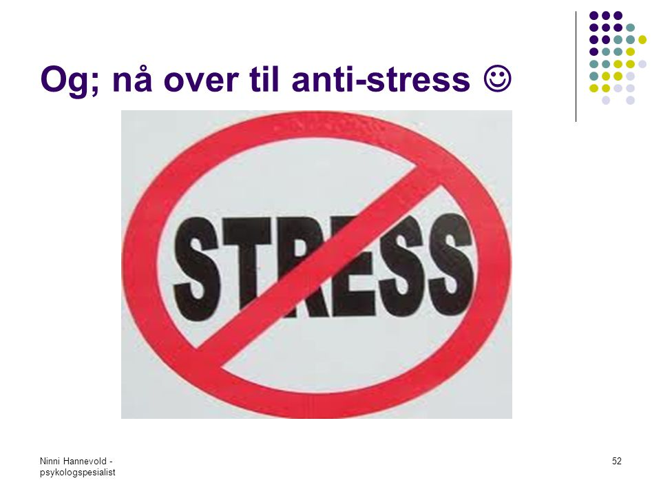 Og; nå over til anti-stress 