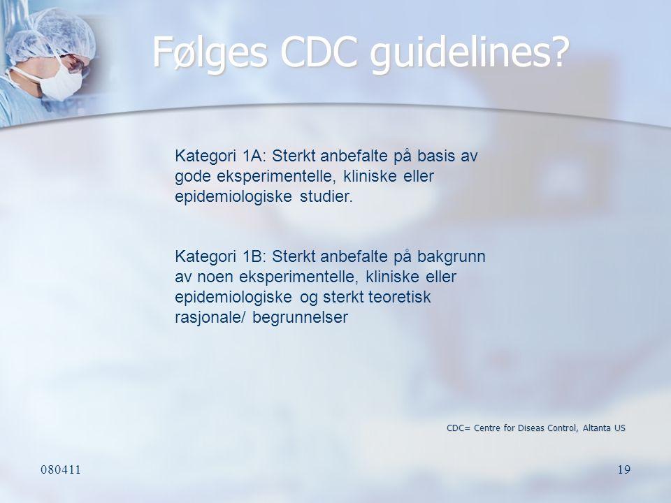 Følges CDC guidelines CDC= Centre for Diseas Control, Altanta US.