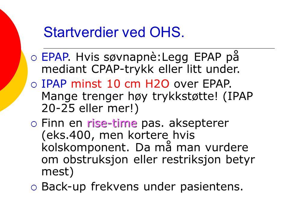 Startverdier ved OHS. EPAP. Hvis søvnapnè:Legg EPAP på mediant CPAP-trykk eller litt under.