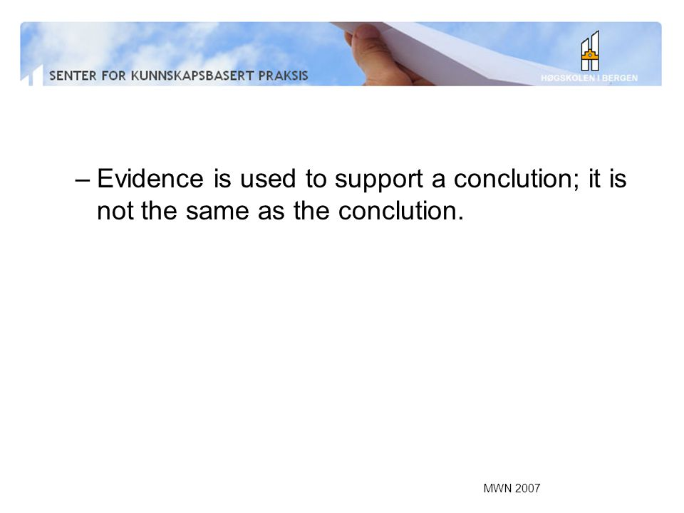Evidence is used to support a conclution; it is not the same as the conclution.
