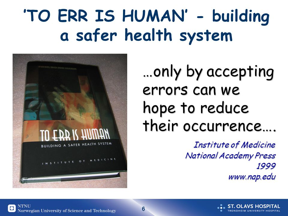 'TO ERR IS HUMAN' - building a safer health system