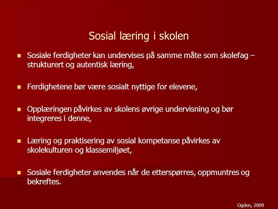 Sosial læring i skolen Sosiale ferdigheter kan undervises på samme måte som skolefag – strukturert og autentisk læring,