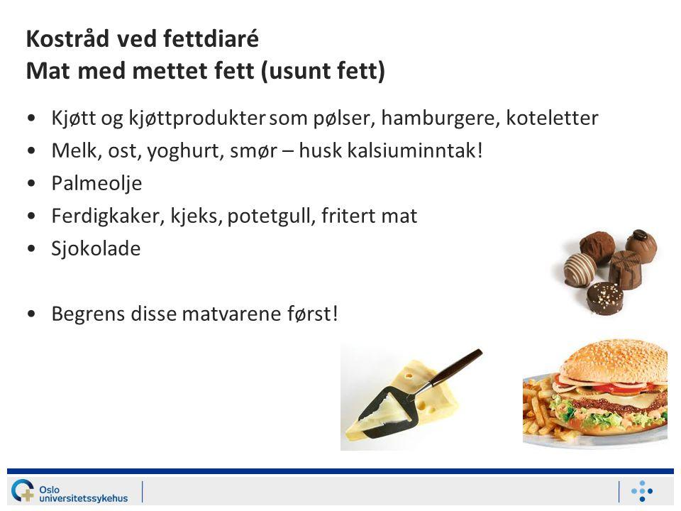Kostråd ved fettdiaré Mat med mettet fett (usunt fett)