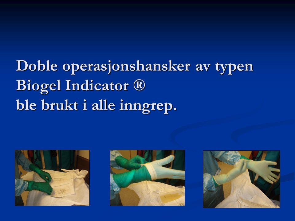 Doble operasjonshansker av typen Biogel Indicator ® ble brukt i alle inngrep.