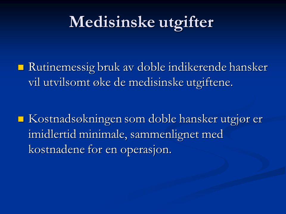 Medisinske utgifter Rutinemessig bruk av doble indikerende hansker vil utvilsomt øke de medisinske utgiftene.