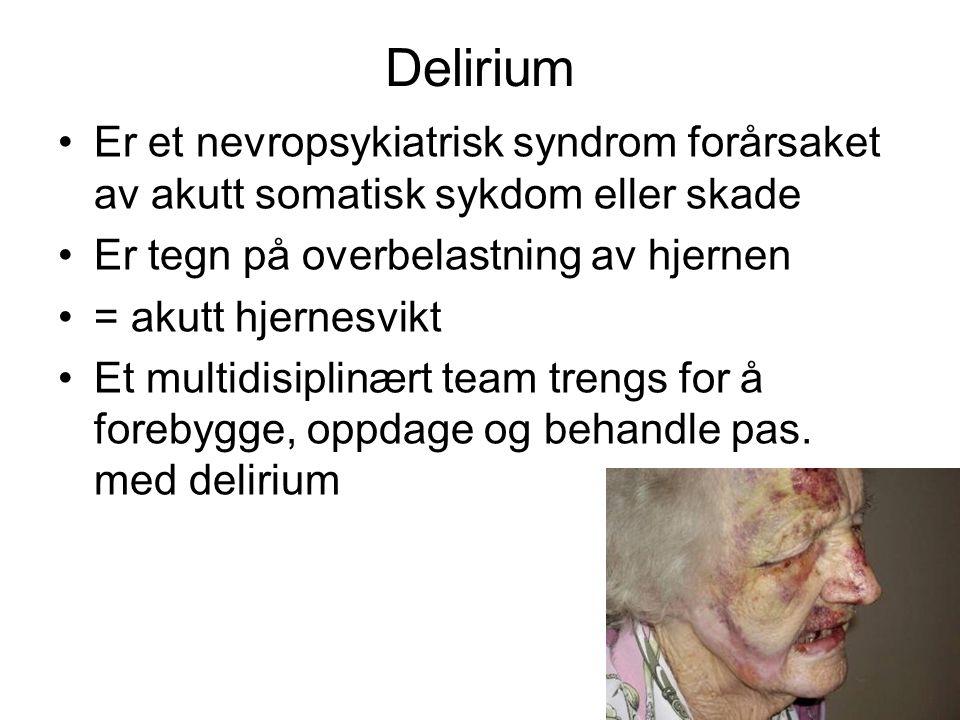 Delirium Er et nevropsykiatrisk syndrom forårsaket av akutt somatisk sykdom eller skade. Er tegn på overbelastning av hjernen.