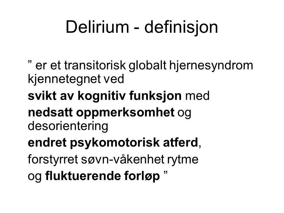 Delirium - definisjon er et transitorisk globalt hjernesyndrom kjennetegnet ved. svikt av kognitiv funksjon med.
