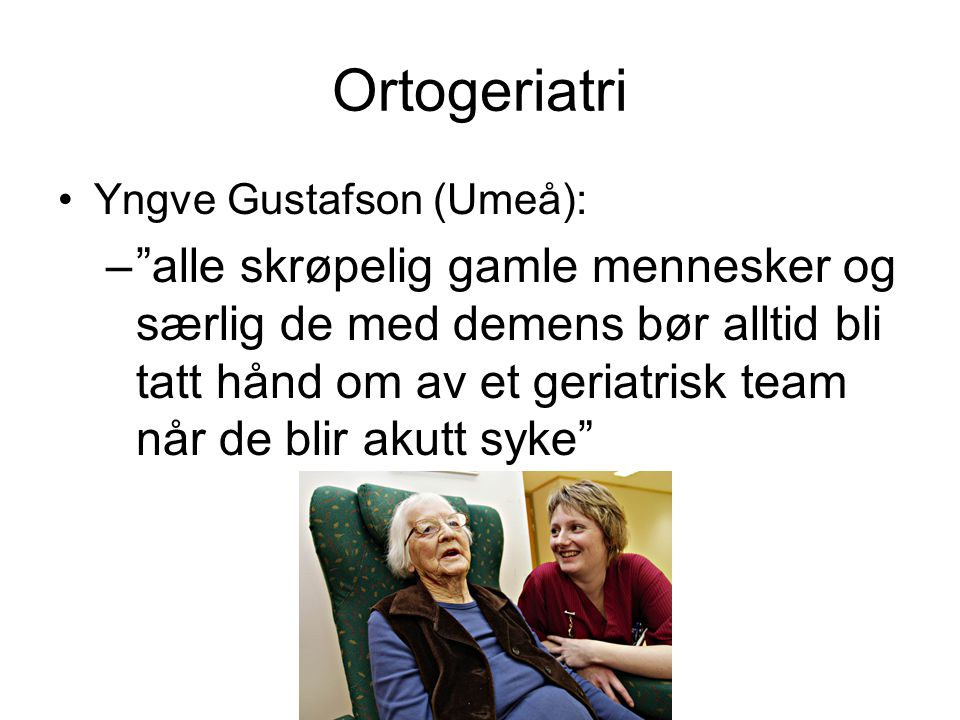 Ortogeriatri Yngve Gustafson (Umeå):