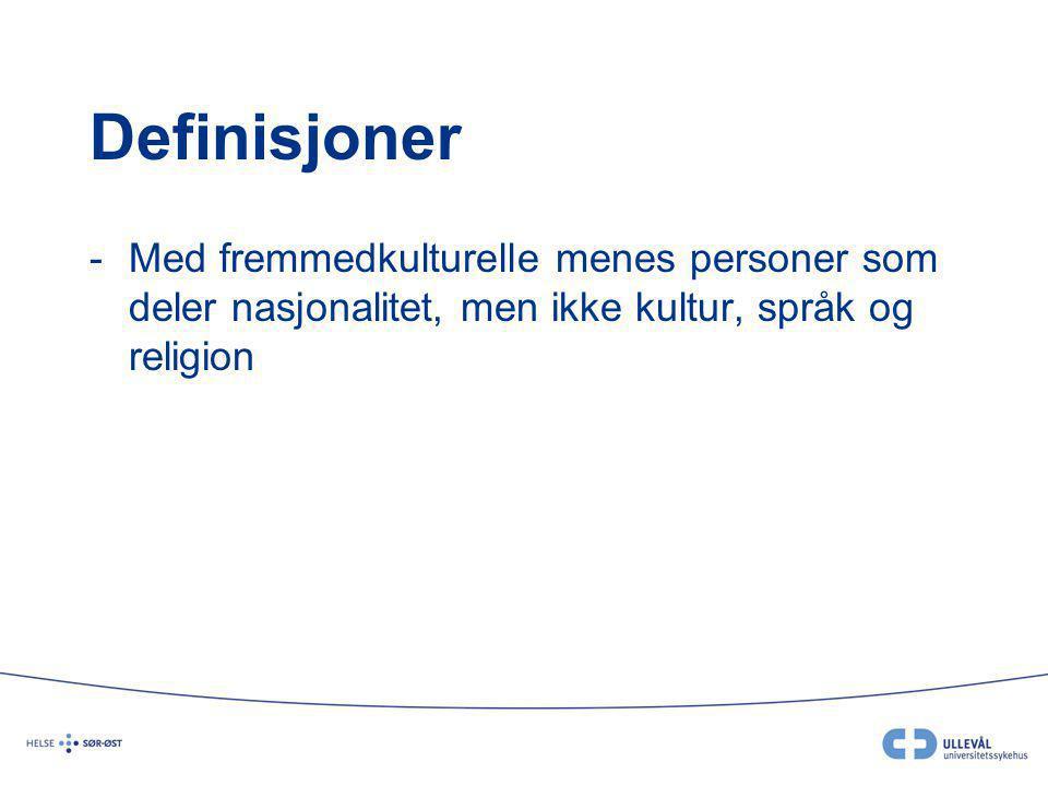 Definisjoner Med fremmedkulturelle menes personer som deler nasjonalitet, men ikke kultur, språk og religion.