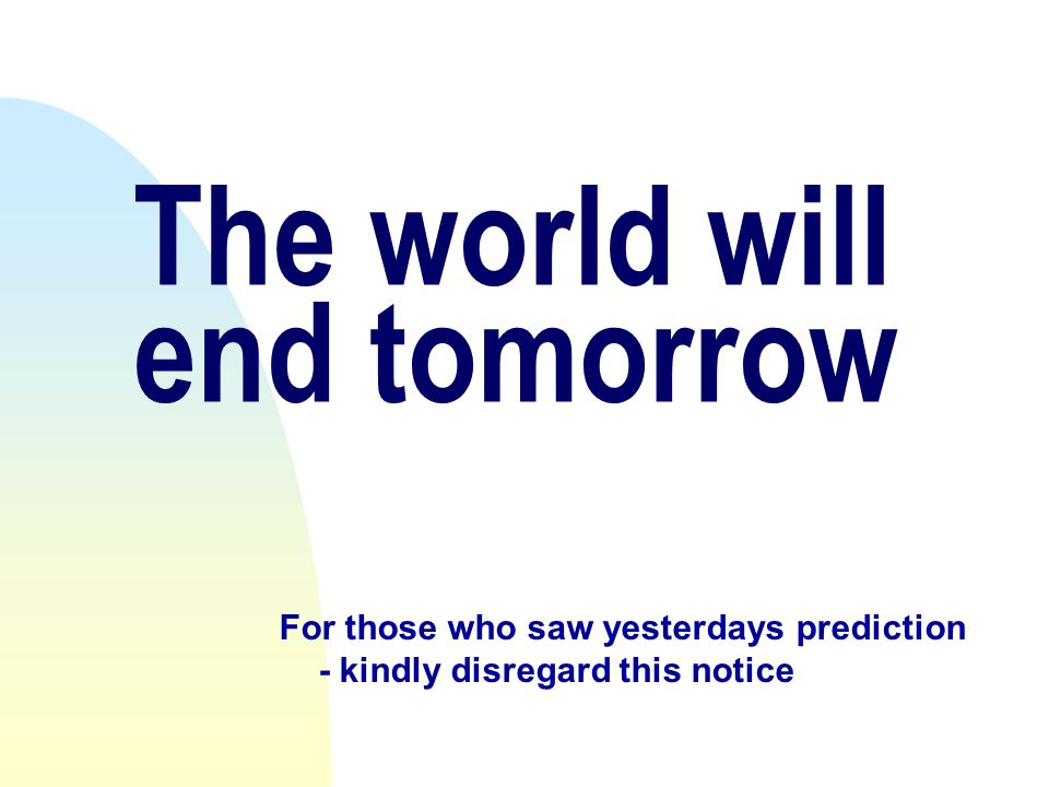 The world will end tomorrow
