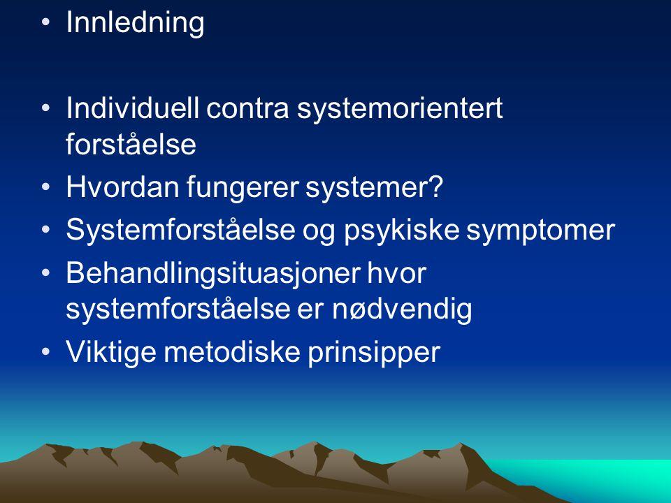 Innledning Individuell contra systemorientert forståelse. Hvordan fungerer systemer Systemforståelse og psykiske symptomer.