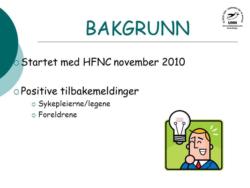 BAKGRUNN Startet med HFNC november 2010 Positive tilbakemeldinger