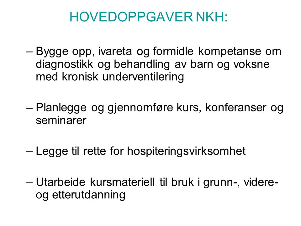 HOVEDOPPGAVER NKH: Bygge opp, ivareta og formidle kompetanse om diagnostikk og behandling av barn og voksne med kronisk underventilering.