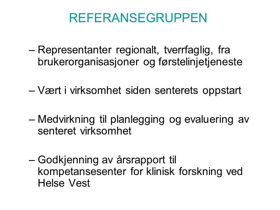REFERANSEGRUPPEN Representanter regionalt, tverrfaglig, fra brukerorganisasjoner og førstelinjetjeneste.