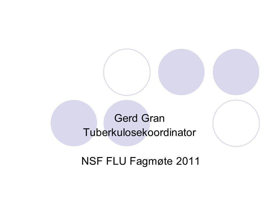 Gerd Gran Tuberkulosekoordinator NSF FLU Fagmøte 2011