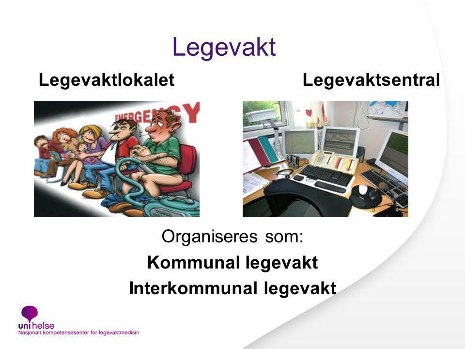 Legevakt Legevaktlokalet Legevaktsentral Organiseres som: Kommunal legevakt Interkommunal legevakt