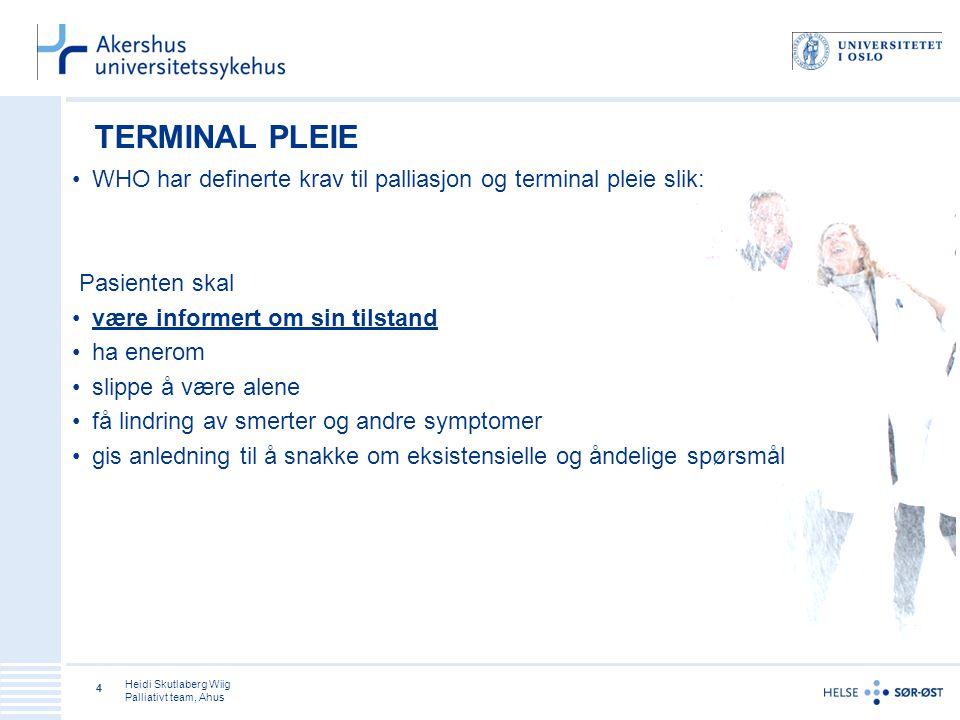 TERMINAL PLEIE WHO har definerte krav til palliasjon og terminal pleie slik: Pasienten skal. være informert om sin tilstand.