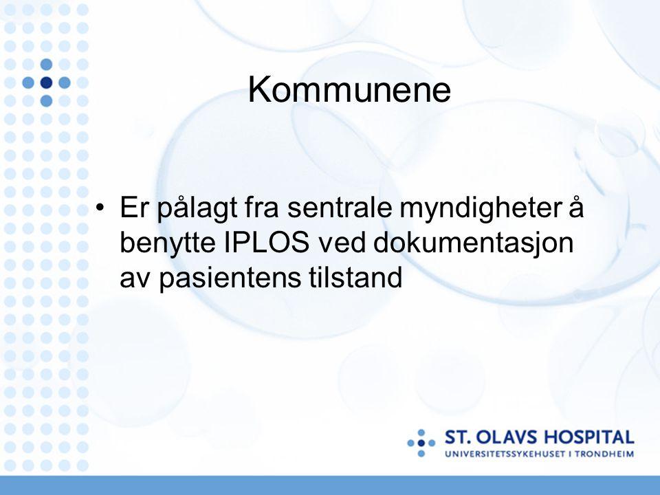 Kommunene Er pålagt fra sentrale myndigheter å benytte IPLOS ved dokumentasjon av pasientens tilstand.