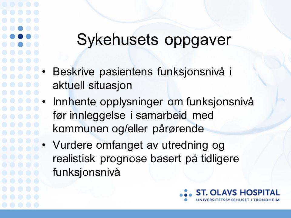 Sykehusets oppgaver Beskrive pasientens funksjonsnivå i aktuell situasjon.