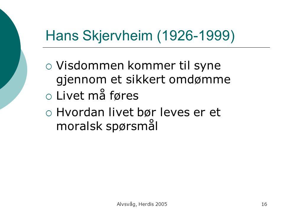 Hans Skjervheim (1926-1999) Visdommen kommer til syne gjennom et sikkert omdømme. Livet må føres. Hvordan livet bør leves er et moralsk spørsmål.