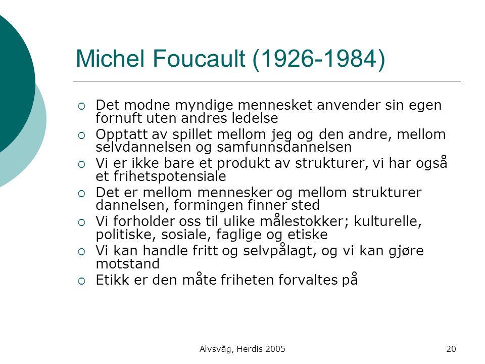 Michel Foucault (1926-1984) Det modne myndige mennesket anvender sin egen fornuft uten andres ledelse.