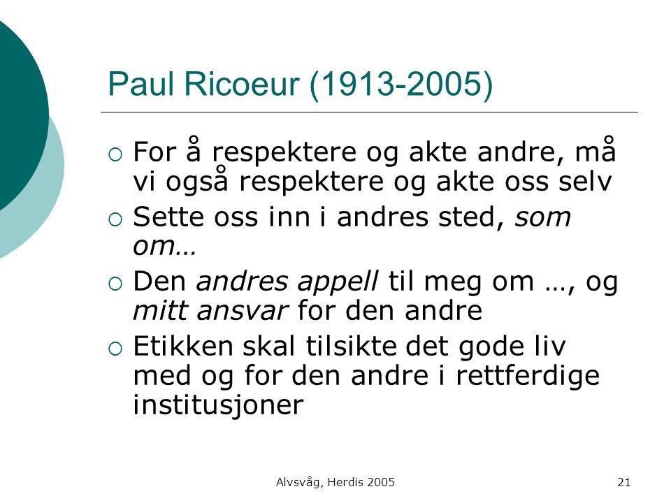 Paul Ricoeur (1913-2005) For å respektere og akte andre, må vi også respektere og akte oss selv. Sette oss inn i andres sted, som om…