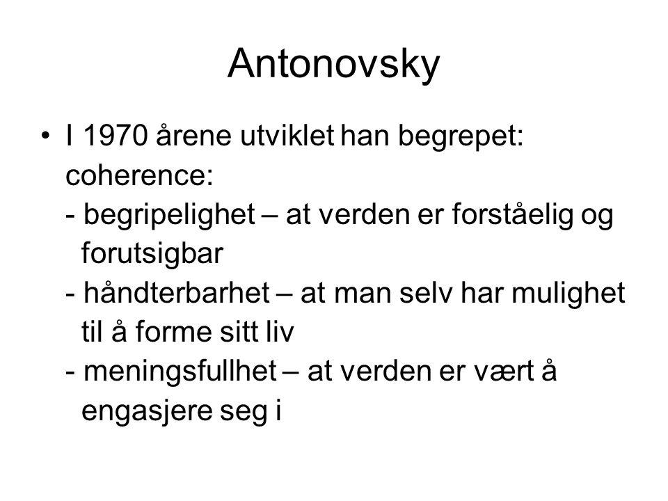 Antonovsky I 1970 årene utviklet han begrepet: coherence: