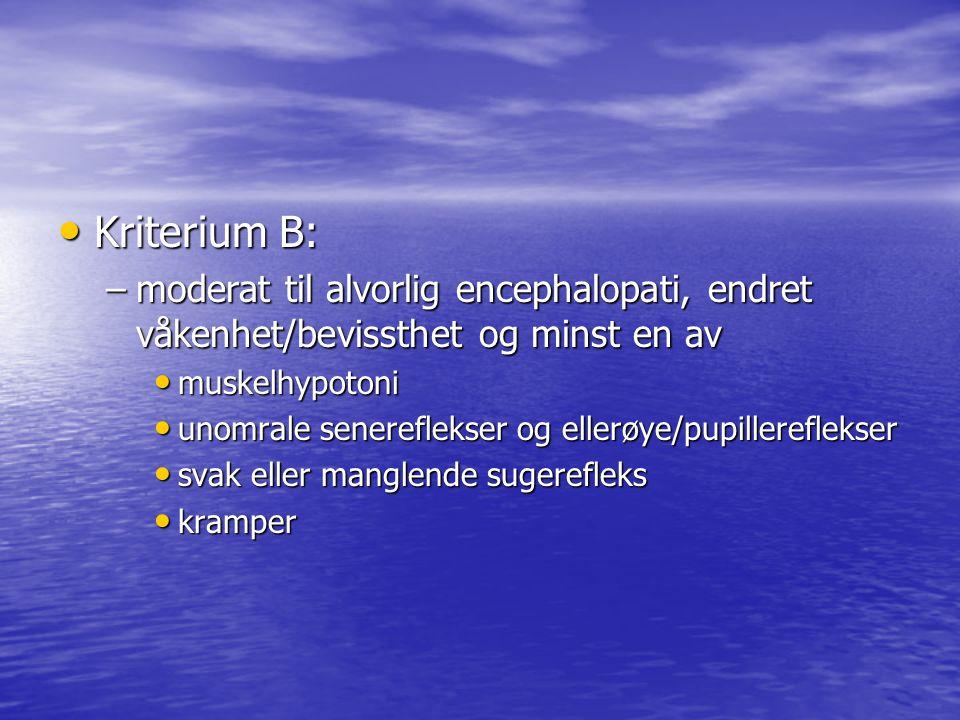 Kriterium B: moderat til alvorlig encephalopati, endret våkenhet/bevissthet og minst en av. muskelhypotoni.