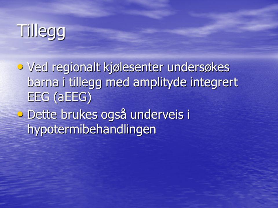 Tillegg Ved regionalt kjølesenter undersøkes barna i tillegg med amplityde integrert EEG (aEEG) Dette brukes også underveis i hypotermibehandlingen.